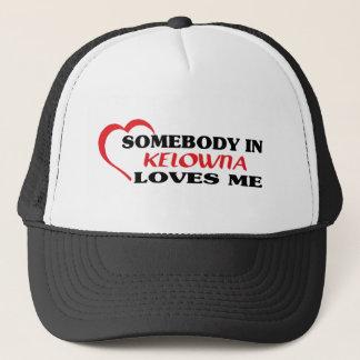 Somebody in Kelowna loves me Trucker Hat