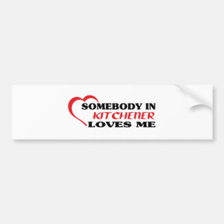 Somebody in Kitchener loves me Bumper Sticker