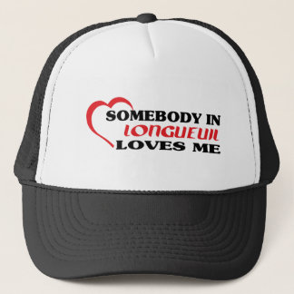Somebody in Longueuil loves me Trucker Hat