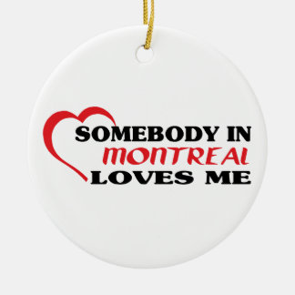 Somebody in Montreal loves me Ceramic Ornament