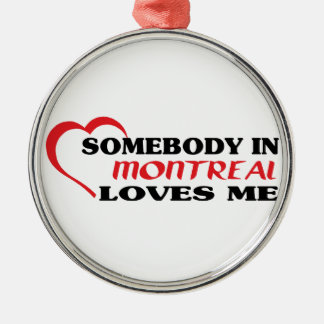 Somebody in Montreal loves me Metal Ornament