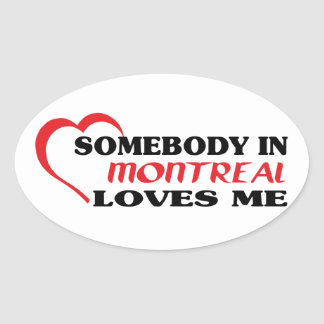 Somebody in Montreal loves me Oval Sticker