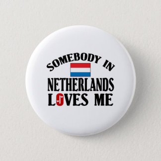 Somebody In Netherlands Loves Me 6 Cm Round Badge