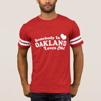 Somebody In Oakland Loves Me T-Shirt
