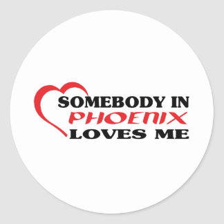 Somebody in Phoenix loves me t shirt Round Stickers