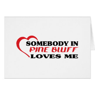 Somebody in Pine Bluff loves me t shirt Greeting Card