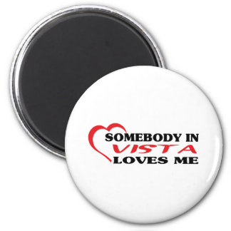 Somebody in Vista loves me t shirt 6 Cm Round Magnet
