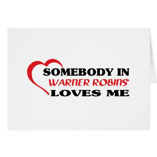Somebody in Warner Robins loves me t shirt Greeting Card