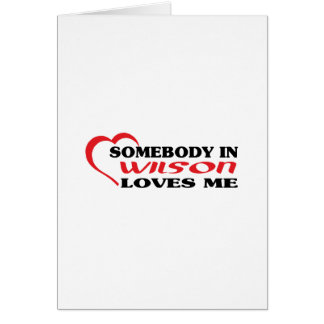 Somebody in Wilson loves me t shirt Greeting Card