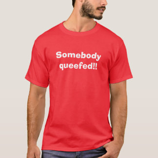 Somebody queefed - Customized T-Shirt
