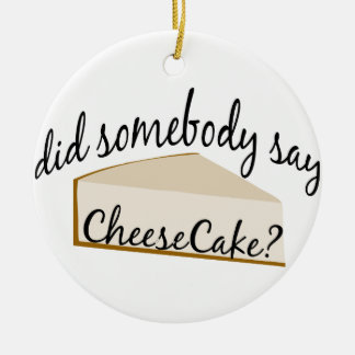 Somebody Say Cheesecake? Ceramic Ornament