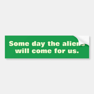 Someday Aliens Bumper Sticker