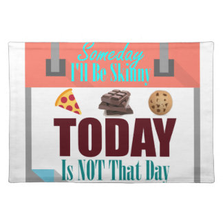Someday I'll Be Skinny Placemat