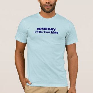 Someday I'll Be Your Boss Tee