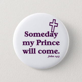 Someday my prince will come 6 cm round badge