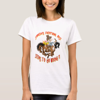 Somedays Everything just Seems To Go Wrong T-Shirt