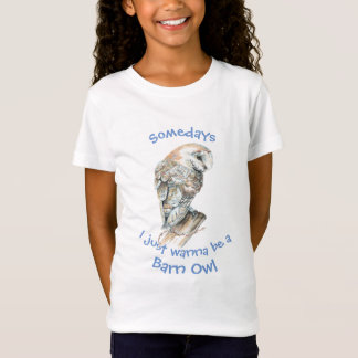 Somedays I just want to be a Barn Owl Fun Quote T-Shirt