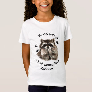 Somedays I just want to be a Raccoon Fun Quote T-Shirt