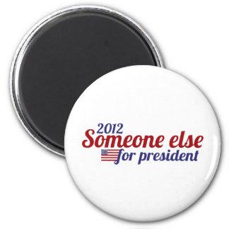 Someone Else for President 2012 6 Cm Round Magnet