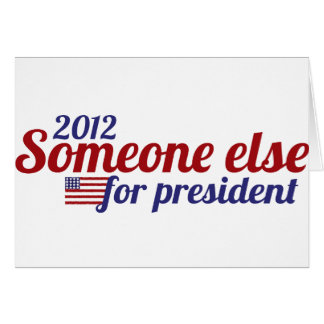 Someone Else for President 2012 Card