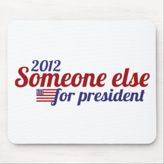 Someone Else for President 2012 Mouse Pad