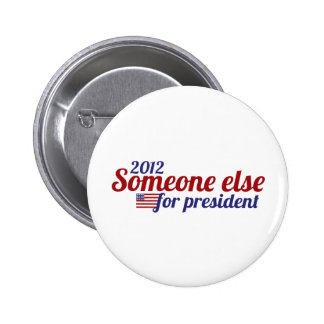 Someone Else for President 2012 Pinback Button