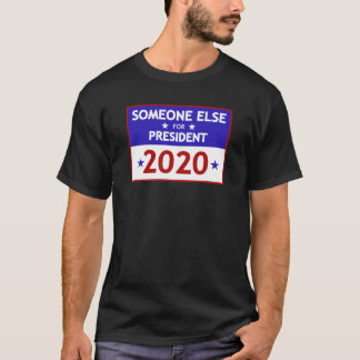 Someone Else for President 2020 T-Shirt