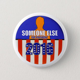 Someone Else for President in 2016 6 Cm Round Badge