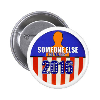 Someone Else for President in 2016 Buttons