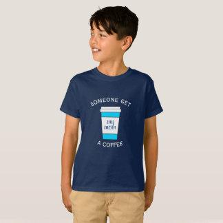 Someone Get My Mom a Coffee Kids T-Shirt