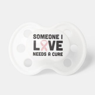 Someone I love needs a cure Pacifiers