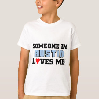 Someone in Austin Loves me T-Shirt