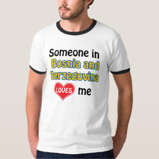 Someone in Bosnia and Herzegovina loves me T-Shirt