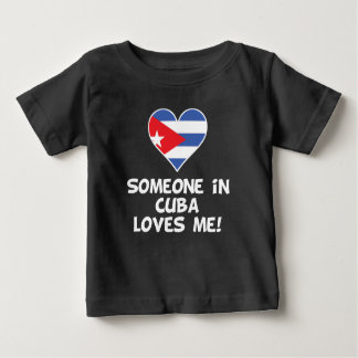 Someone In Cuba Loves Me Baby T-Shirt