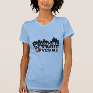 Someone in Detroit loves me. T-Shirt