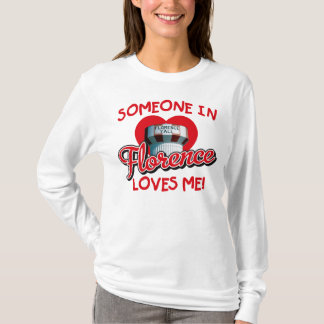 Someone in Florence Loves Me Ladies Long Sleeve T T-Shirt