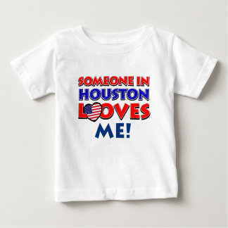 Someone in HOUSTON loves me Baby T-Shirt