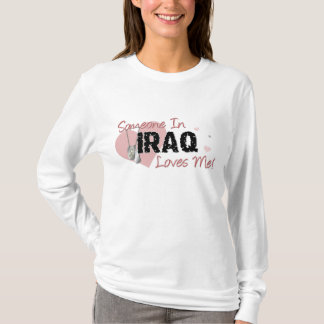 Someone In Iraq Loves Me! T-Shirt