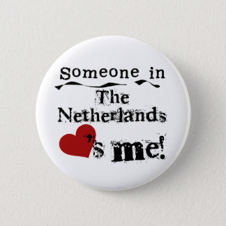 Someone In The Netherlands Loves Me 6 Cm Round Badge