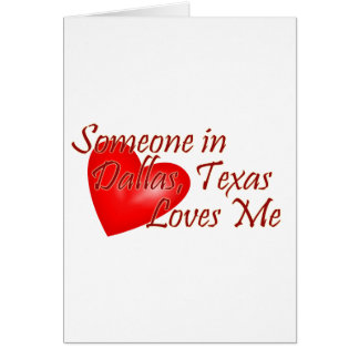 Someone loves me in Dallas, Texas Greeting Card