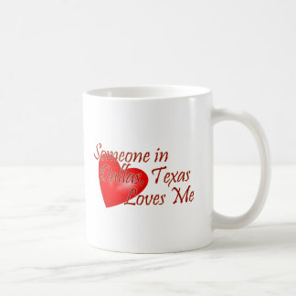 Someone loves me in Dallas, Texas Coffee Mug