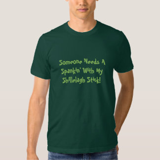 Someone Needs A Spankin' With My Shillelagh Stick! T-shirts