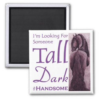 Someone Tall Dark & Handsome - Frisian Horse Square Magnet