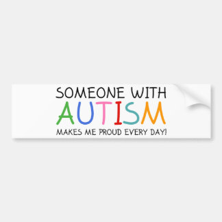 Someone With Autism Makes Me Proud Everyday Bumper Sticker