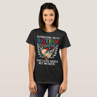 Someone With Autism Taught Me Love Needs No Words T-Shirt
