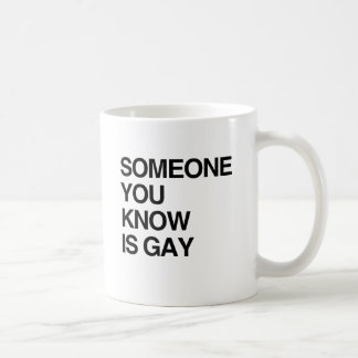 SOMEONE YOU KNOW IS GAY COFFEE MUGS