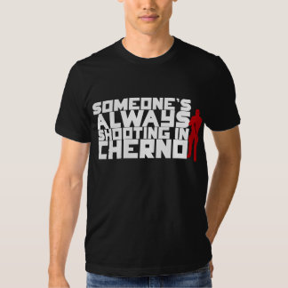 Someone's ALWAYS shooting in Cherno - White text Shirt