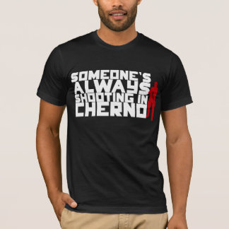 Someone's ALWAYS shooting in Cherno - White text T-Shirt