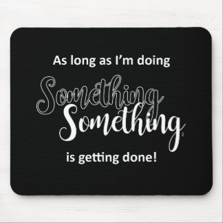Something Is Getting Done - White Text Mouse Pad