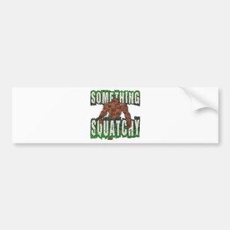 Something Squatchy Bumper Sticker
